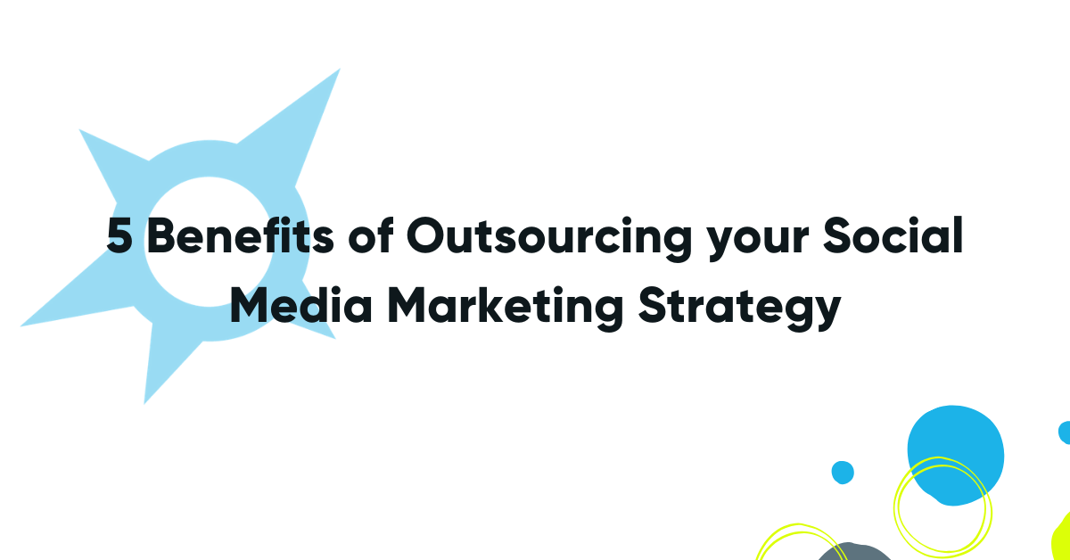 5 Benefits of Outsourcing your Social Media Marketing